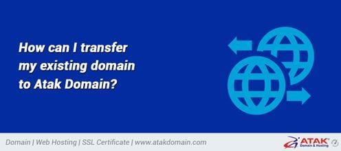How can I transfer my existing domain to Atak Domain?