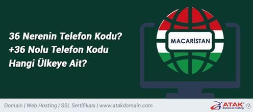 Macaristan'ın Telefon Kodu Kaçtır? +36 Nerenin Telefon Kodu?