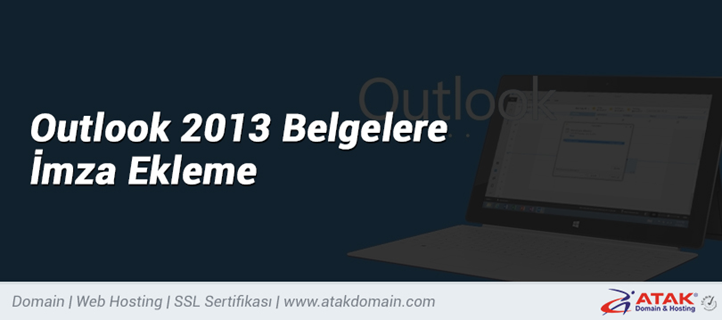 Microsoft Outlook 2013 Serisinde Belgelere İmza Ekleme