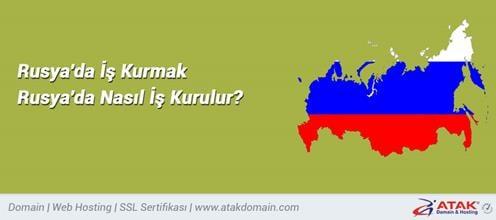 Rusya'da İş Kurmak - Rusya'da Nasıl İş Kurulur?