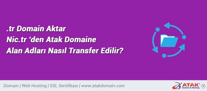 .tr Domain Aktar – Nic.tr 'den Atak Domaine Alan Adları Nasıl Transfer Edilir?
