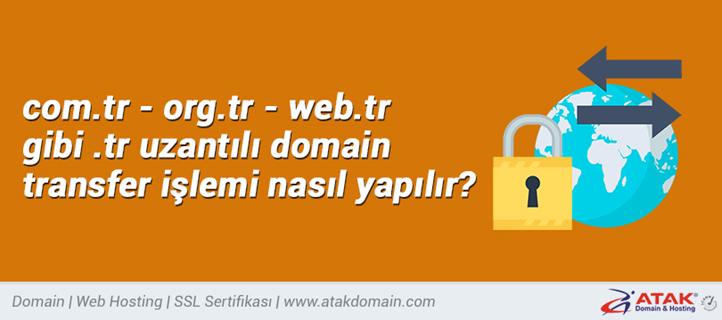 com.tr - org.tr - web.tr gibi .tr uzantılı domain transfer işlemi nasıl yapılır?