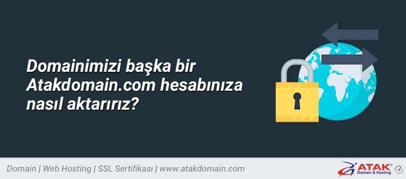 Domainimizi başka bir Atakdomain.com hesabınıza nasıl aktarırız?